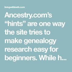 """Ancestry.com's """"hints"""" are one way the site tries to make genealogy research easy for beginners. While hints are often helpful, they're also fraught with issues that can trick even experienced…"""