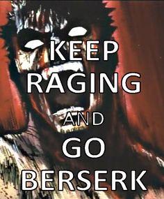 KEEP RAGING  GO BERSERK !!