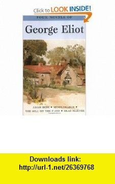 Four Novels of George Eliot (Wordsworth Special Editions) (Wordsworth Editions) (9781840220629) George Eliot , ISBN-10: 1840220627  , ISBN-13: 978-1840220629 ,  , tutorials , pdf , ebook , torrent , downloads , rapidshare , filesonic , hotfile , megaupload , fileserve