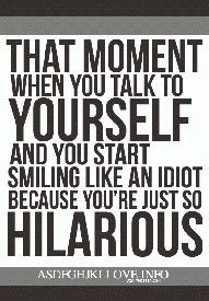 this is exactly how i feel about myself, hahaha