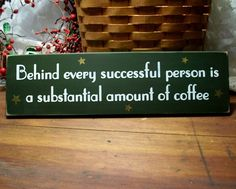 Coffee Wood Sign Behind every successful person is a substantial amount of coffee Painted Plaque. $12.00, via Etsy.
