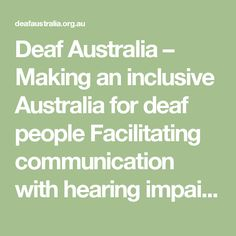 Deaf awareness and auslan training courses. Assist people who are becoming hearing impaired to learn Auslan. It would also help any one who would like to learn to communicate with a hearing impaired person
