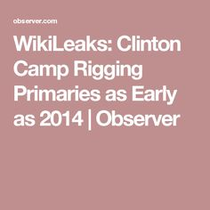 WikiLeaks: Clinton Camp Rigging Primaries as Early as 2014 | Observer