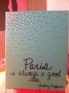"""Paris is always a good idea"". - Audrey Hepburn I would make the background light pink and the diamonds purple or silver"