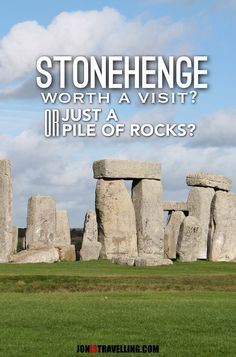 Is it worth visiting Stonehenge, or is it just a pile of rocks in a field? I head to England to investigate...