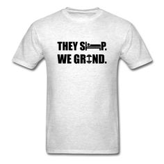 They Sleep. We Grind. T-Shirt | djbalogh #shirt #gym #fitness #bodybuilding #funny #training #muscle #workout #running #lifting #exercise #cardio #weightlifting #squat #bench #flex #conquer