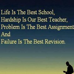Profound Thought for the Day , Life Quotes, Challenges, Success and failure Motivational Talk Life is the Best School, Hardship is our Best Teacher, Problem is the Best Assignment And Failure is the Best Revision. http://rishikajain.com/tag/life/page/3/