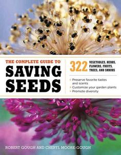The Complete Guide to Saving Seeds: 322 Vegetables Herbs Fruits Flowers Trees and Shrubs Book Gardening Homestead Survival - Home Garden Garden Seeds, Garden Plants, Planting Seeds, Indoor Garden, Planting Flowers, Permaculture, Organic Gardening, Gardening Tips, Gardening Books