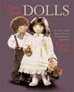 Classic Cloth Dolls: Beautiful Fabric Dolls and Clothes from the Vogue Patterns Collection by Linda Carr,http://www.amazon.com/dp/1931543046/ref=cm_sw_r_pi_dp_b0gIsb13E9R6P1WS