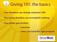 Giving 101 by GiveWell, which is an evidence-based charity evaluator and effective altruist organization focusing mainly on evaluee cost-effectiveness.