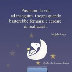 realizza i tuoi sogni Snoopy, Woodstock, Beautiful Words, Einstein, Peanuts, Quotes, Charlie Brown, Mary, Frases