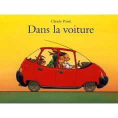 Dans la voiture [Album] Claude Ponti (Auteur) Experiment, Claude Ponti, Album Book, Lectures, Yesterday And Today, Coloring For Kids, Time Travel, Childrens Books, Voici