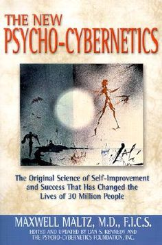 The New Psycho-Cybernetics by Maxwell Maltz, M.D. (edited and updated by Dan S. Kennedy)