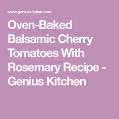 Oven-Baked Balsamic Cherry Tomatoes With Rosemary Recipe - Genius Kitchen