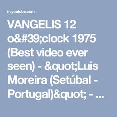 "VANGELIS 12 o'clock 1975 (Best video ever seen) - ""Luis Moreira (Setúbal - Portugal)"" - YouTube"