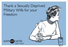 Thank a Sexually Deprived Military Wife for your Freedom.