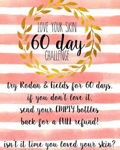 Take the 60 day challenge. Love it or return it within 60 days for your full money back. #rodanandfields