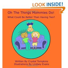 Oh The Things Mommies Do!: What Could Be Better Than Having Two?Crystal Tompkins