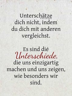 Don't underestimate yourself by comparing yourself with others. It's the differences that make us unique and that show us how special we are. Best Quotes, Love Quotes, Inspirational Quotes, Words Quotes, Sayings, German Quotes, German Words, True Words, Cool Words