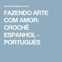 FAZENDO ARTE COM AMOR: CROCHÊ ESPANHOL - PORTUGUÊS