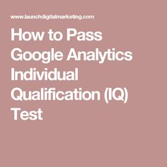 How to Pass Google Analytics Individual Qualification (IQ) Test