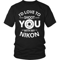 da039933b66 Limited Edition - I d Love To Shoot You With My Nikon. Autism ShirtsI Want  YouMy ChildrenYou LookT ShirtShirt DesignsMens TeesCool ...