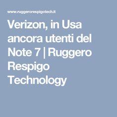 Verizon, in Usa ancora utenti del Note 7 | Ruggero Respigo Technology