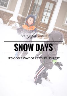 Pray For More Snow Days - It's God's Way Of Letting Us Rest by Houseofroseblog.com