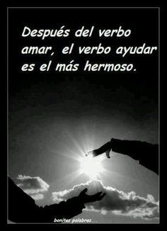 """""""Después del verbo #Amar, el verbo #Ayudar es el más #Hermoso"""". #Citas #Frases @candidman"""