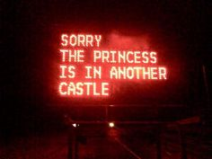 funny signs, funny photos, hacked street signs, sorry mario the princess is in another castle Orange Aesthetic, Neon Aesthetic, Aesthetic Memes, Rita Wainer, Top 20 Funniest, Construction Signs, Neon Quotes, Art Quotes, Inspirational Quotes