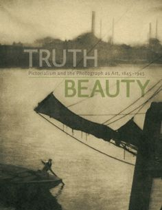TruthBeauty: Pictorialism and the Photograph as Art, 1845-1945
