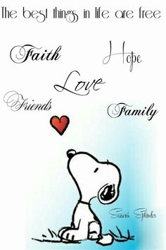 Snoopy: The best things in life are free: Faith, Hope, Love, Friends, Family Charlie Brown Und Snoopy, Charlie Brown Quotes, Snoopy Und Woodstock, Snoopy Love, Happy Snoopy, Peanuts Quotes, Snoopy Quotes, Peanuts Cartoon, Peanuts Snoopy
