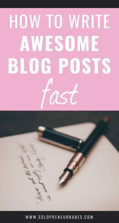 How To Write Awesome Blog Posts Fast - Solopreneur Babes