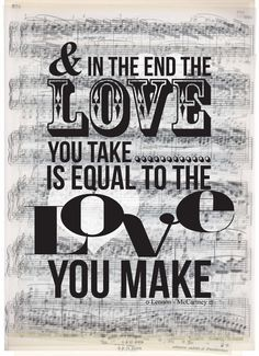 Image result for and in the end the love you take is equal to the love you make