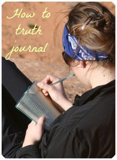 How to Truth Journal   Taking every thought captive...
