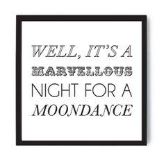Great quote for framing. Van Morrison.