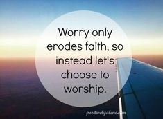 Don't worry, instead worship.