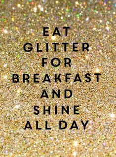 ''Eat glitter for breakfast and shine all day'' _ Stylish Words of Life & Fashion Glitter Sparkl Great Quotes, Quotes To Live By, Me Quotes, Motivational Quotes, Inspirational Quotes, Bild Gold, Stylish Words, Image Citation, Nouvel An