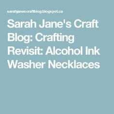 Sarah Jane's Craft Blog: Crafting Revisit: Alcohol Ink Washer Necklaces