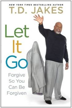 Let It Go, by T.D. Jakes    Awesome book!