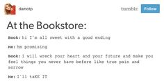 "So it's all the more easier to make a decision when the book promises to wreck your emotions. | 19 Tumblr Posts That Will Make All Book Lovers Sigh And Say ""Same"""