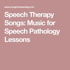 Speech Therapy Songs: Music for Speech Pathology Lessons