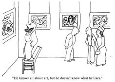 """He knows all about art, but he doesn't know what he likes."" ~ James Thurber"