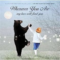 """Nancy Tillman  """"Wherever You Are my love will find you""""  LOVELY"""