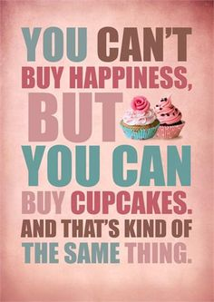 "Great quote for a bakery or kitchen: ""You Cant Buy Happiness But You Can Buy Cupcakes And That's Kind Of The Same Thing."" #cupcakes #cupcake #fun"