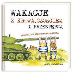 Wakacje z krową, czołgiem i przestępcą-Strękowska-Zaremba Małgorzata