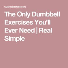 The Only Dumbbell Exercises You'll Ever Need | Real Simple
