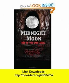 Midnight Moon - Rise of the Dark Angel - Book Two (Volume 2) (9780615647203) Melody Anne, Exclusive Publishing , ISBN-10: 0615647200  , ISBN-13: 978-0615647203 ,  , tutorials , pdf , ebook , torrent , downloads , rapidshare , filesonic , hotfile , megaupload , fileserve
