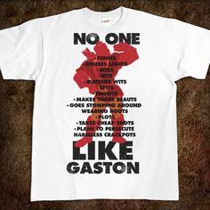 No One____ Like Gaston T-Shirt I FREAKING NEEEEEEEEEEEEEEEED THIS SHIRT LIKE NOW!!!!!!!!!!!!!!!!!!!