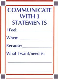 Not sure what to say when something is bothering you, or how to feel really heard or understood?  Try I Statements